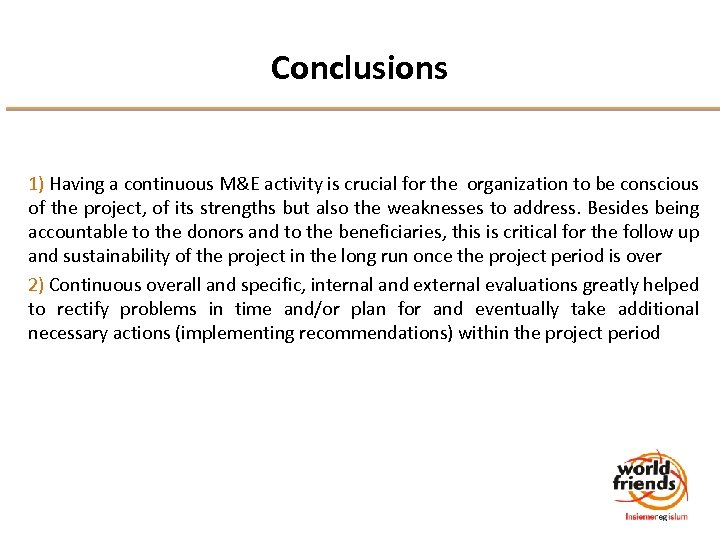 Conclusions 1) Having a continuous M&E activity is crucial for the organization to be
