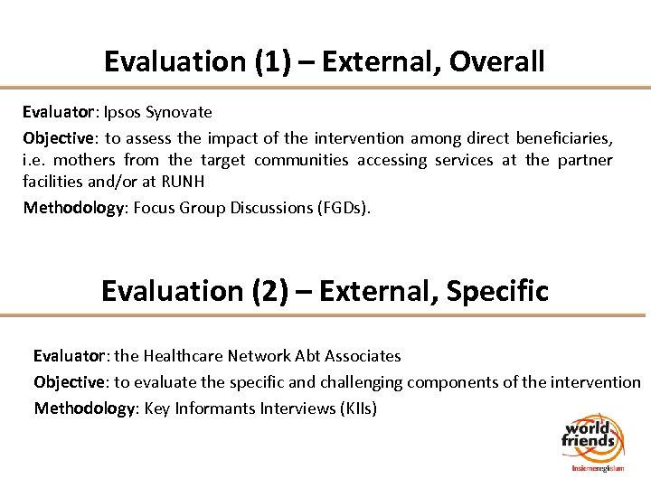 Evaluation (1) – External, Overall Evaluator: Ipsos Synovate Objective: to assess the impact of