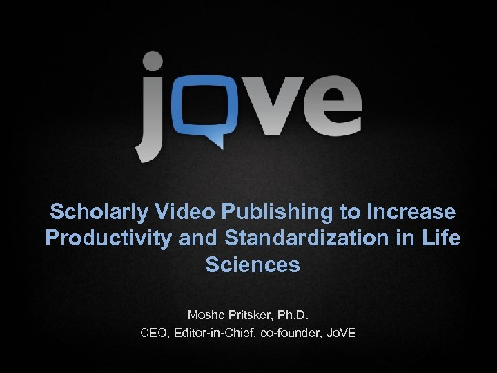 Scholarly Video Publishing to Increase Productivity and Standardization in Life Sciences Moshe Pritsker, Ph.