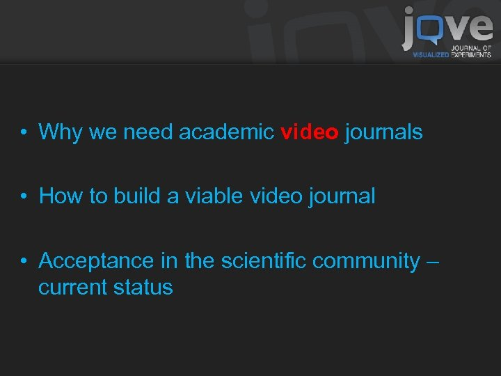 • Why we need academic video journals • How to build a viable