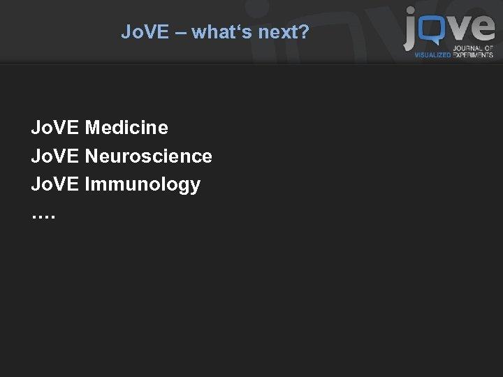 Jo. VE – what's next? Jo. VE Medicine Jo. VE Neuroscience Jo. VE Immunology