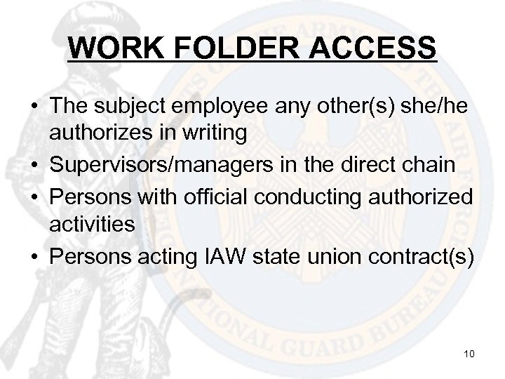 WORK FOLDER ACCESS • The subject employee any other(s) she/he authorizes in writing •
