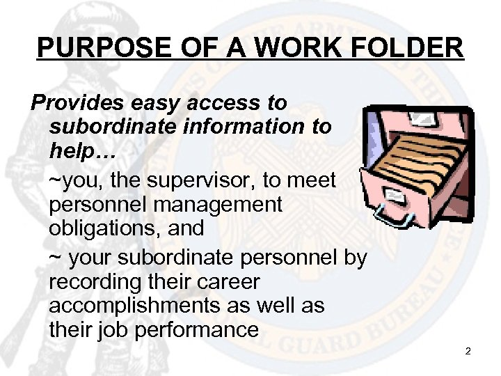 PURPOSE OF A WORK FOLDER Provides easy access to subordinate information to help… ~you,