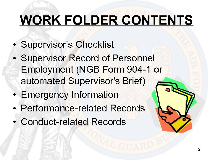 WORK FOLDER CONTENTS • Supervisor's Checklist • Supervisor Record of Personnel Employment (NGB Form