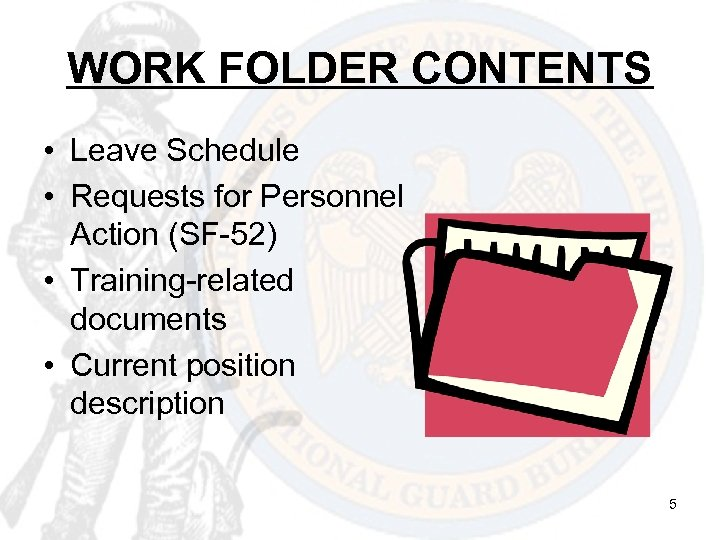 WORK FOLDER CONTENTS • Leave Schedule • Requests for Personnel Action (SF-52) • Training-related