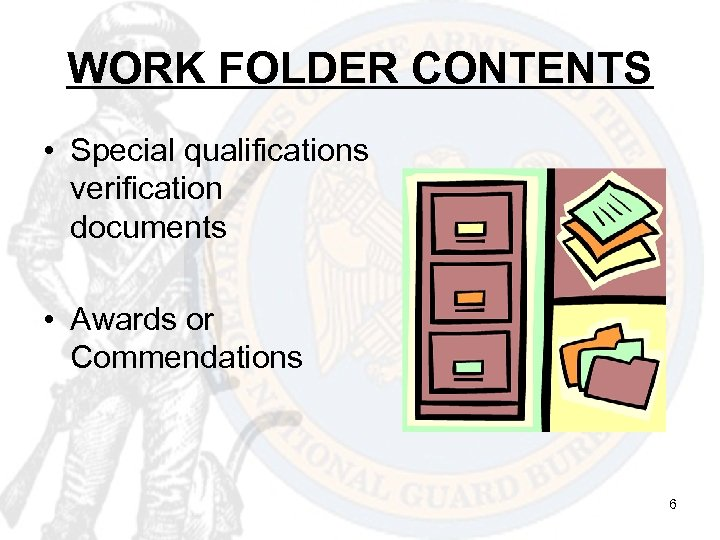 WORK FOLDER CONTENTS • Special qualifications verification documents • Awards or Commendations 6