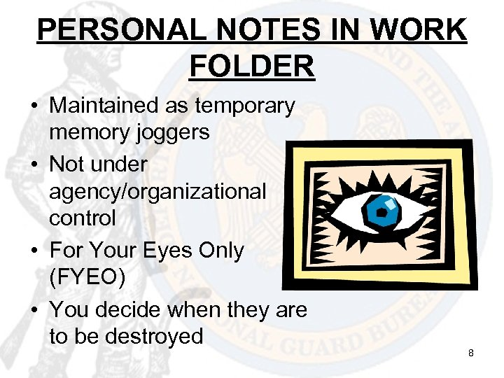PERSONAL NOTES IN WORK FOLDER • Maintained as temporary memory joggers • Not under