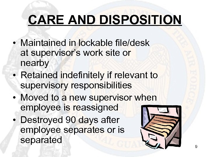 CARE AND DISPOSITION • Maintained in lockable file/desk at supervisor's work site or nearby