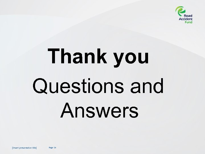 Thank you Questions and Answers [Insert presentation title] Page 14