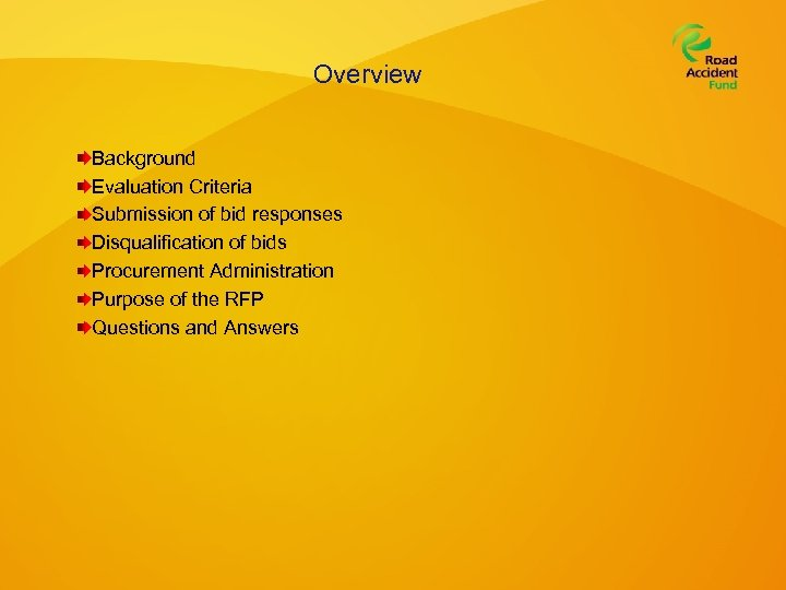 Overview Background Evaluation Criteria Submission of bid responses Disqualification of bids Procurement Administration Purpose