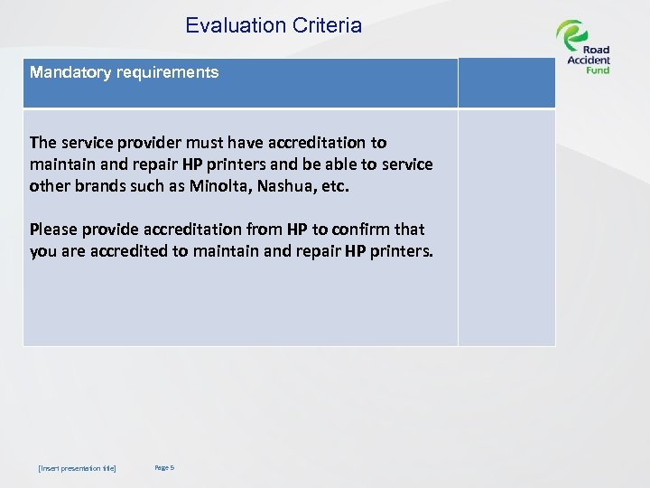 Evaluation Criteria Mandatory requirements The service provider must have accreditation to maintain and repair