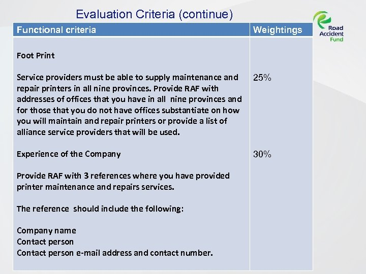 Evaluation Criteria (continue) Functional criteria Weightings Foot Print Service providers must be able to