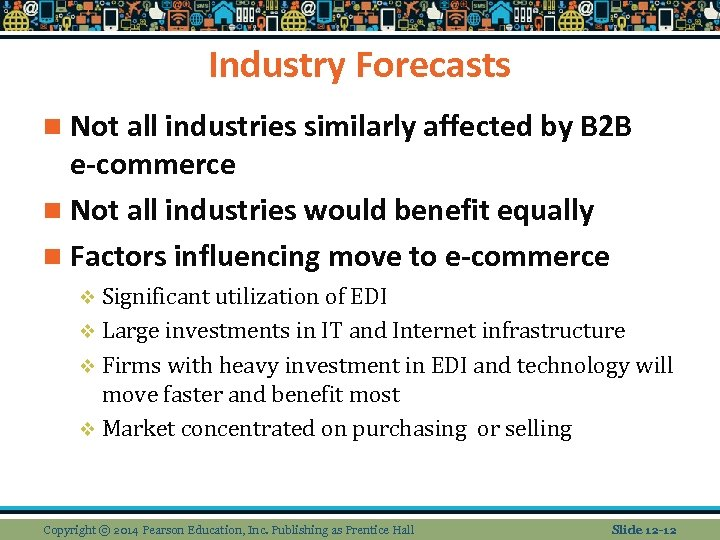 Industry Forecasts n Not all industries similarly affected by B 2 B e-commerce n