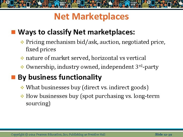 Net Marketplaces n Ways to classify Net marketplaces: v Pricing mechanism bid/ask, auction, negotiated