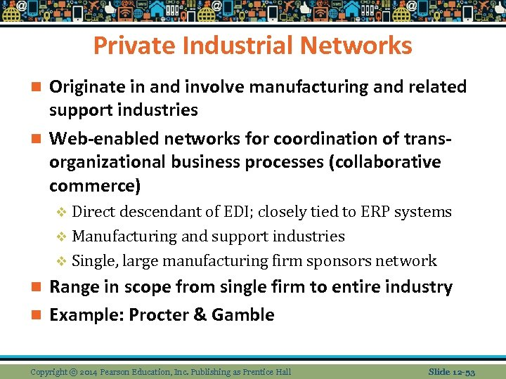 Private Industrial Networks Originate in and involve manufacturing and related support industries n Web-enabled
