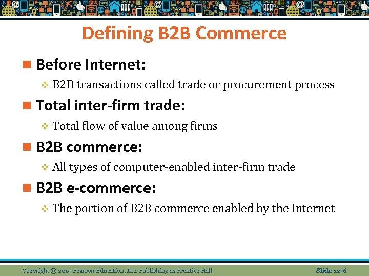 Defining B 2 B Commerce n Before Internet: v B 2 B transactions called