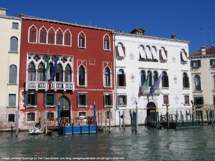 Image: Venetian Buildings by The Triple Bottom Line Blog; wwwgetsustainable. net (all rights reserved)