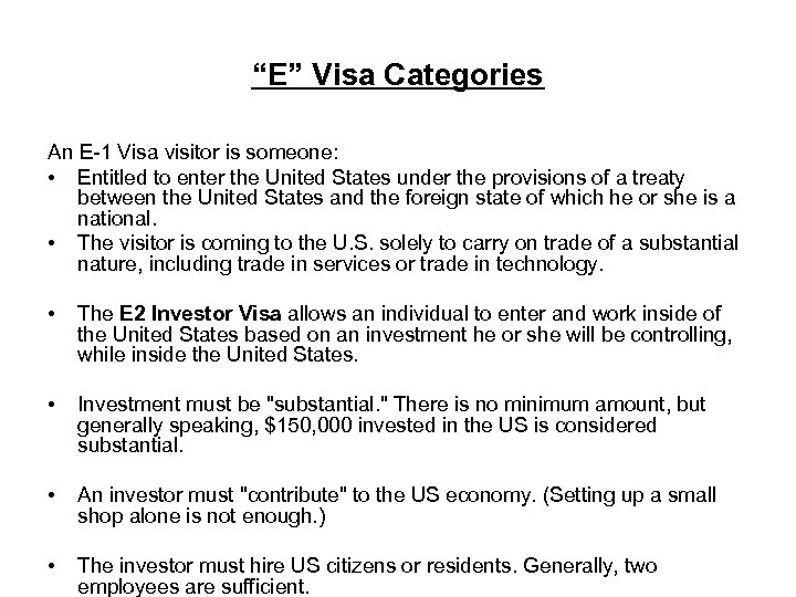 """""""E"""" Visa Categories An E-1 Visa visitor is someone: • Entitled to enter the"""