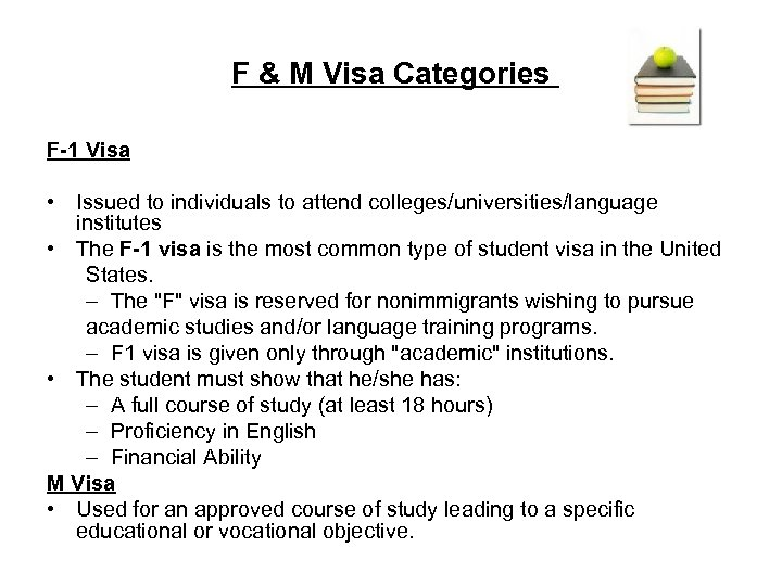 F & M Visa Categories F-1 Visa • Issued to individuals to attend colleges/universities/language