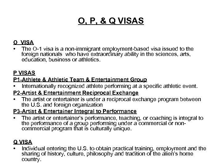 O, P, & Q VISAS O VISA • The O-1 visa is a non-immigrant