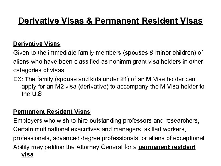 Derivative Visas & Permanent Resident Visas Derivative Visas Given to the immediate family members