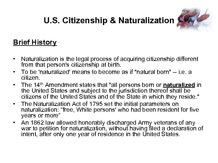 U. S. Citizenship & Naturalization Brief History • Naturalization is the legal process of