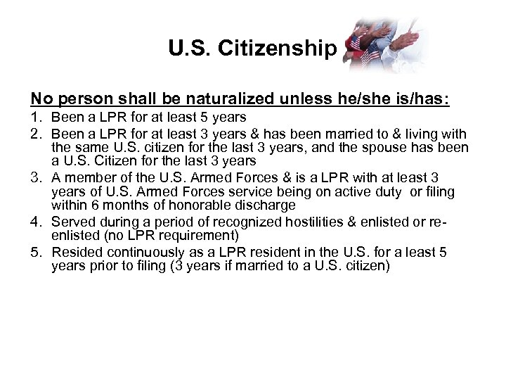 U. S. Citizenship No person shall be naturalized unless he/she is/has: 1. Been a