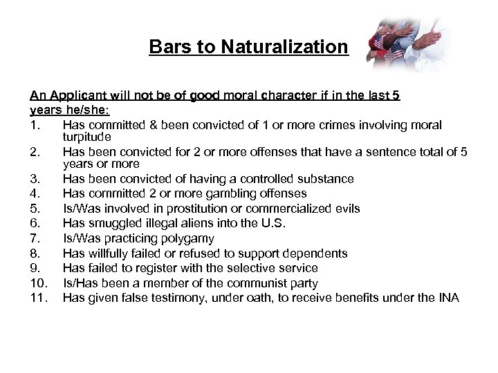 Bars to Naturalization An Applicant will not be of good moral character if in