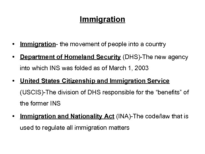 Immigration • Immigration- the movement of people into a country • Department of Homeland