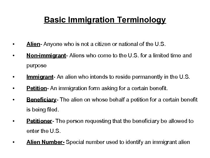 Basic Immigration Terminology • Alien- Anyone who is not a citizen or national of
