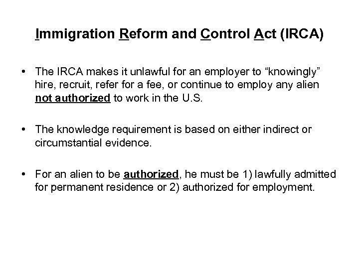 Immigration Reform and Control Act (IRCA) • The IRCA makes it unlawful for an