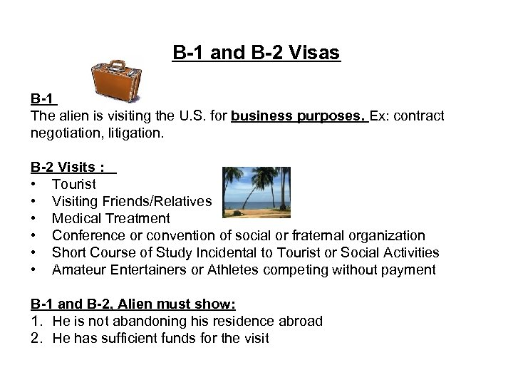 B-1 and B-2 Visas B-1 The alien is visiting the U. S. for business
