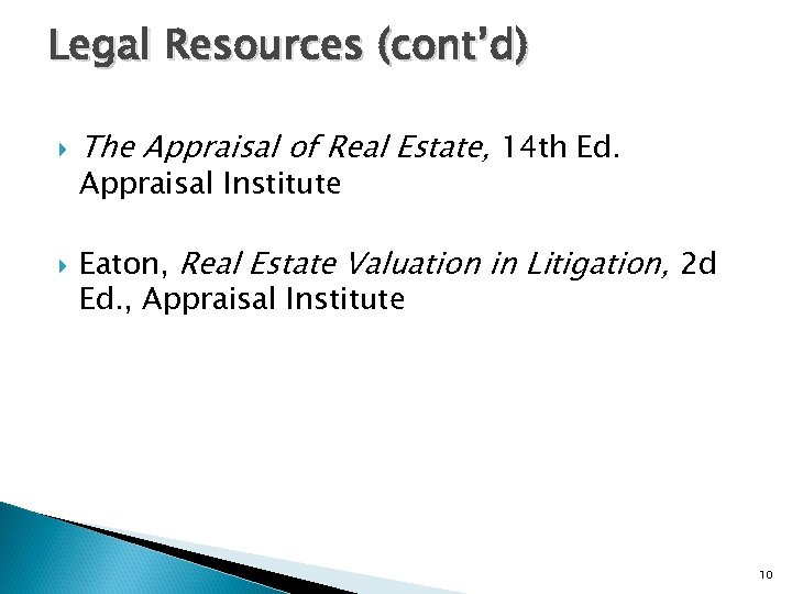 Legal Resources (cont'd) The Appraisal of Real Estate, 14 th Ed. Appraisal Institute Eaton,