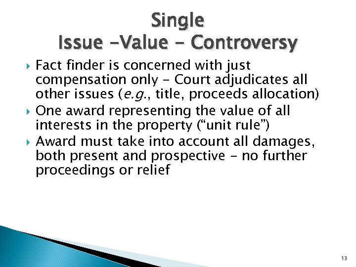 Single Issue -Value - Controversy Fact finder is concerned with just compensation only -