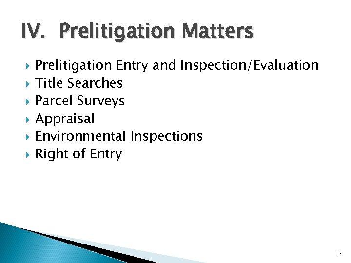 IV. Prelitigation Matters Prelitigation Entry and Inspection/Evaluation Title Searches Parcel Surveys Appraisal Environmental Inspections