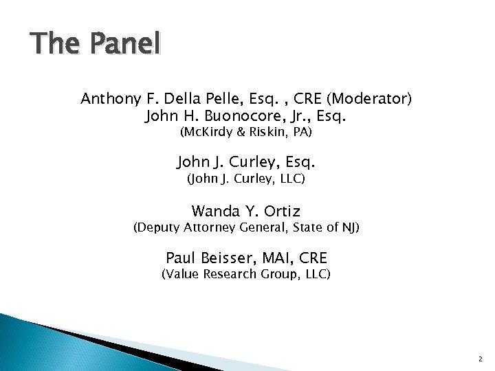 The Panel Anthony F. Della Pelle, Esq. , CRE (Moderator) John H. Buonocore, Jr.