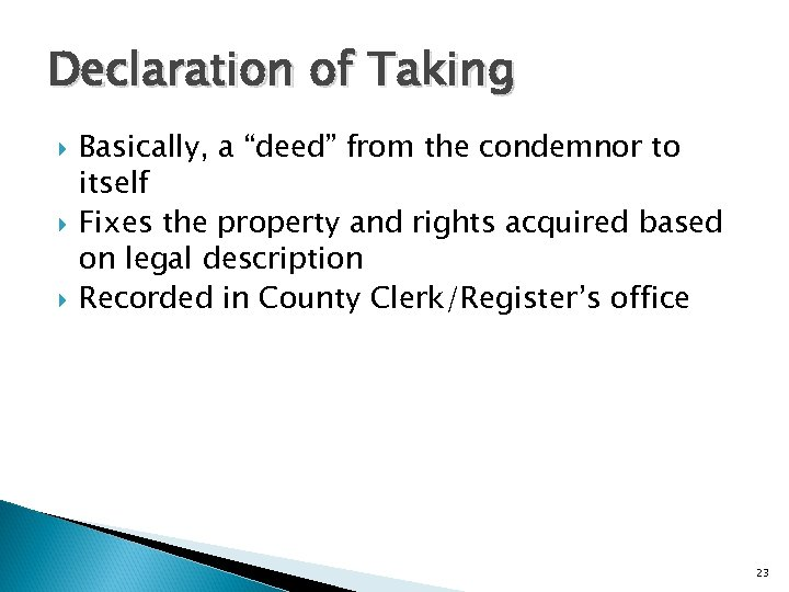 """Declaration of Taking Basically, a """"deed"""" from the condemnor to itself Fixes the property"""
