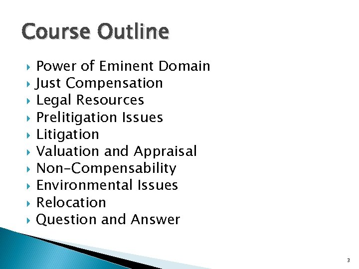 Course Outline Power of Eminent Domain Just Compensation Legal Resources Prelitigation Issues Litigation Valuation