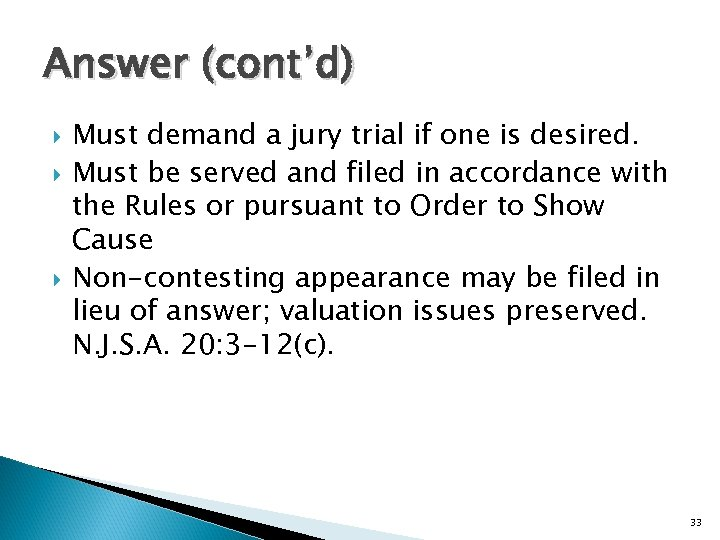 Answer (cont'd) Must demand a jury trial if one is desired. Must be served