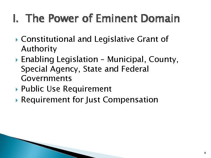 I. The Power of Eminent Domain Constitutional and Legislative Grant of Authority Enabling Legislation