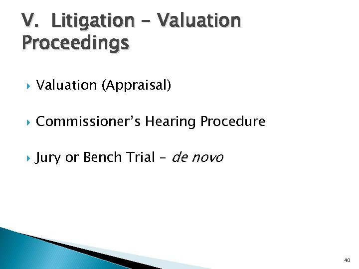 V. Litigation - Valuation Proceedings Valuation (Appraisal) Commissioner's Hearing Procedure Jury or Bench Trial