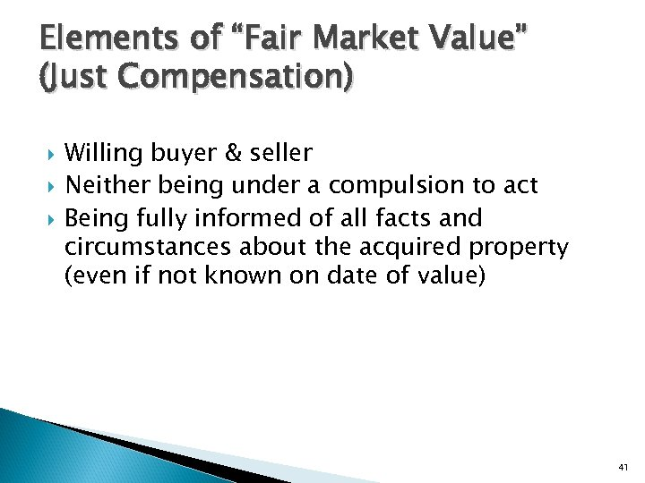 """Elements of """"Fair Market Value"""" (Just Compensation) Willing buyer & seller Neither being under"""
