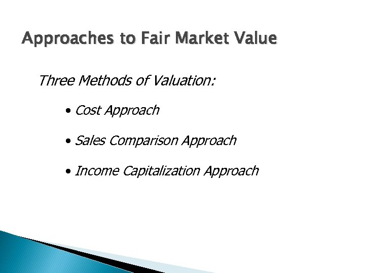 Approaches to Fair Market Value Three Methods of Valuation: • Cost Approach • Sales