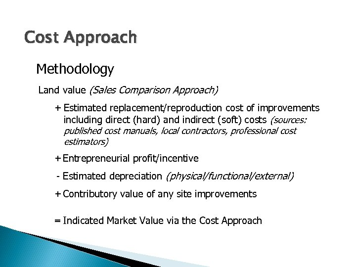 Cost Approach Methodology Land value (Sales Comparison Approach) + Estimated replacement/reproduction cost of improvements
