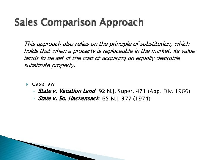 Sales Comparison Approach This approach also relies on the principle of substitution, which holds