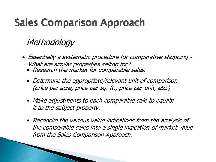 Sales Comparison Approach Methodology • Essentially a systematic procedure for comparative shopping What are