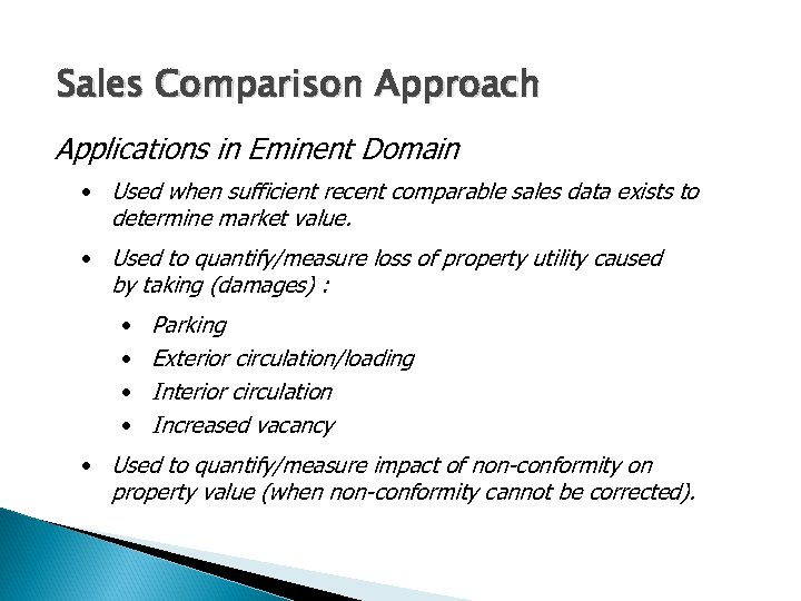 Sales Comparison Approach Applications in Eminent Domain • Used when sufficient recent comparable sales