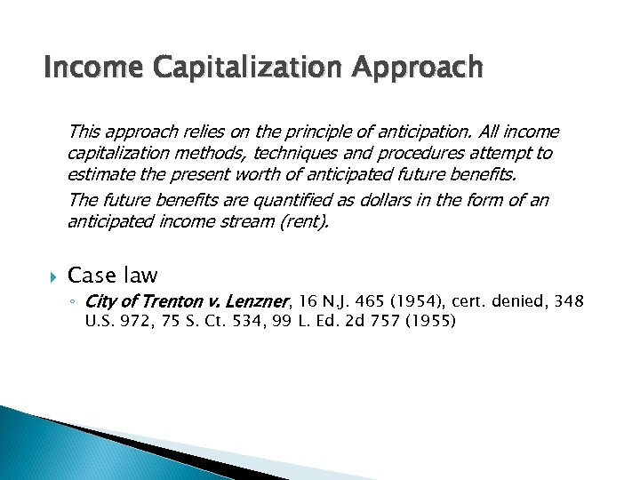 Income Capitalization Approach This approach relies on the principle of anticipation. All income capitalization