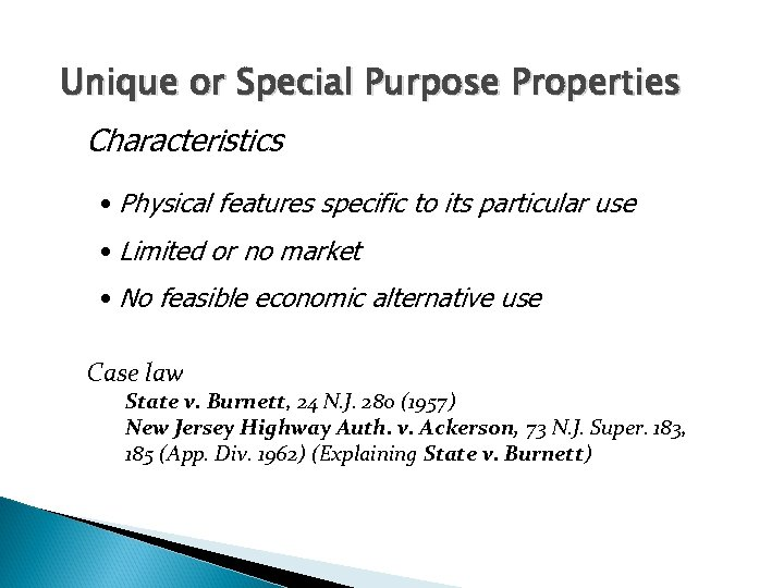 Unique or Special Purpose Properties Characteristics • Physical features specific to its particular use