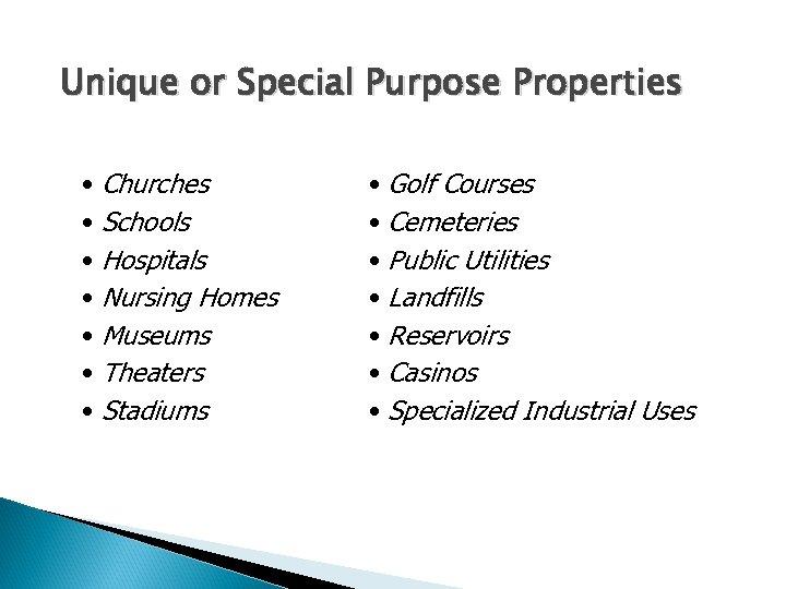 Unique or Special Purpose Properties • Churches • Schools • Hospitals • Nursing Homes